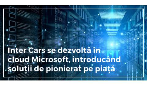 Inter Cars se dezvolta in Microsoft cloud, introducand solutii de pionierat pe piata